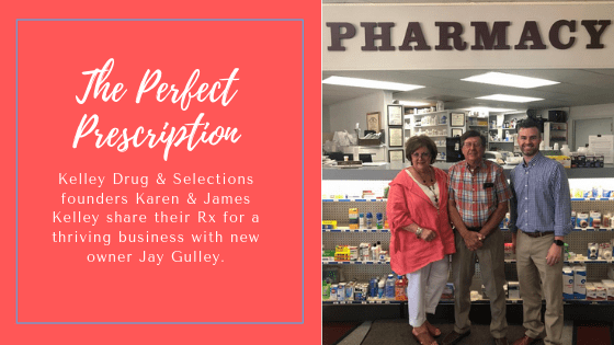 Kelley Drug & Selections founders Karen & James Kelly share their Rx for a thriving business with new owner Jay Gulley.